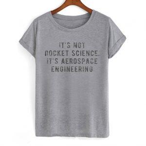 It's Not Rocket Science It's Aerospace Engineering T-shirt
