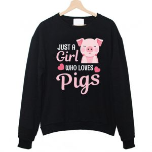 Just A Girl Who Loves Pigs Funny Sweatshirt