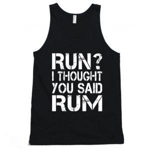 Run I Thought You Said Rum Tanktop