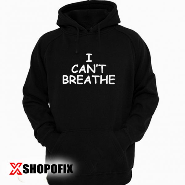 I CAN'T Breathe George Floyd Protest Hoodie