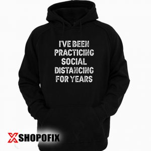 Ive Been Practicing Social Distancing For Years Hoodie 300x300 - Home