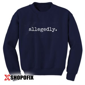 Allegedly sweatshirt