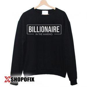 Billionaire In The Making Sweatshirt