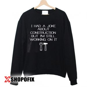 dad joke construction sweatshirt