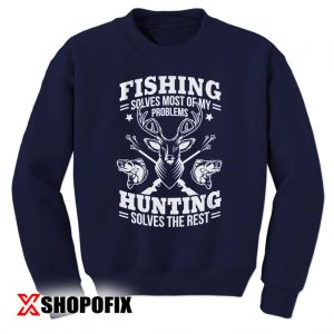 Fishing Solves Most Of My Problems sweatshirt