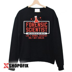 Forensic Scientist Like A Normal Scientist Forensic Science Chemistry Gift Sweatshirt