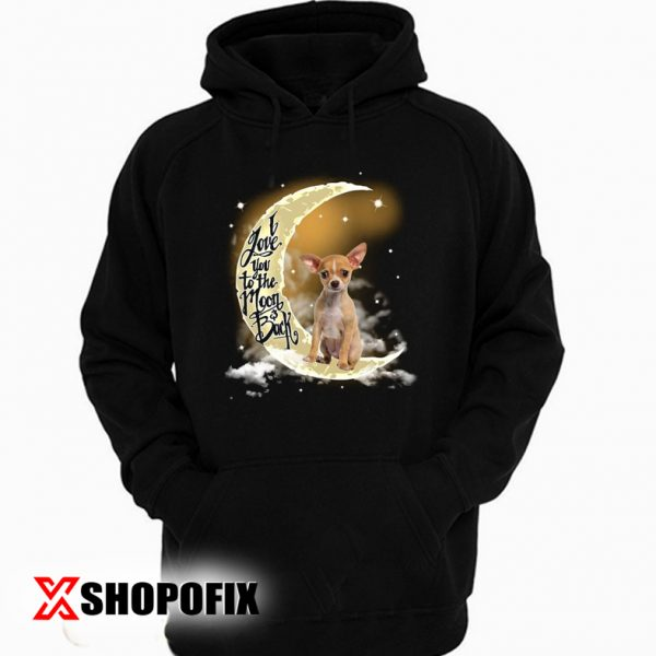 I Love You To The Moon And Back Pet Dog Chihuahua Hoodie