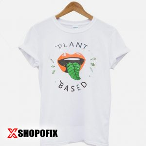 PLANT BASED Tshirt