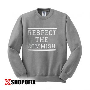 Respect The Commish Sweatshirt