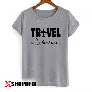 Travel is my Business Svg Tshirt