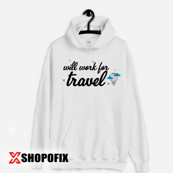 Will Work for Travel Hoodie