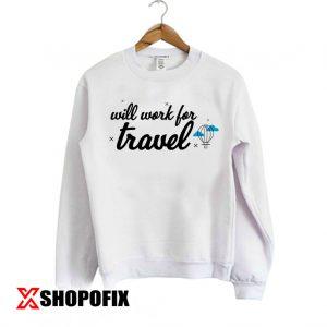 Will Work for Travel Sweatshirt