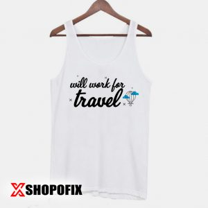 Will Work for Travel Tanktop