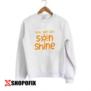 You are My SonShine Sweatshirt