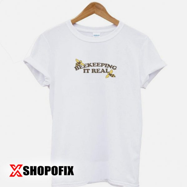 Beekeeping It Real tshirt