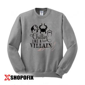 Chillin Like A Villain sweatshirt