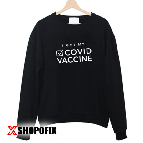 i got my covid vaccine sticke sweatshirt