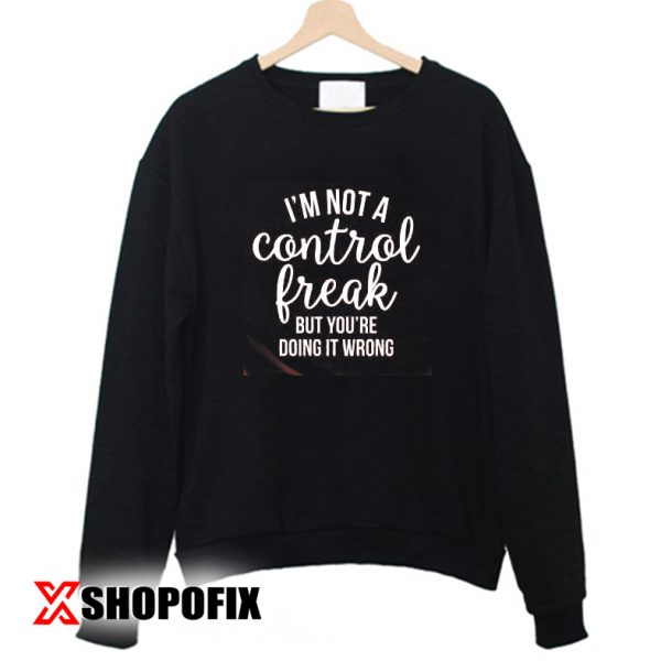 not a control freak svg sweatshirt