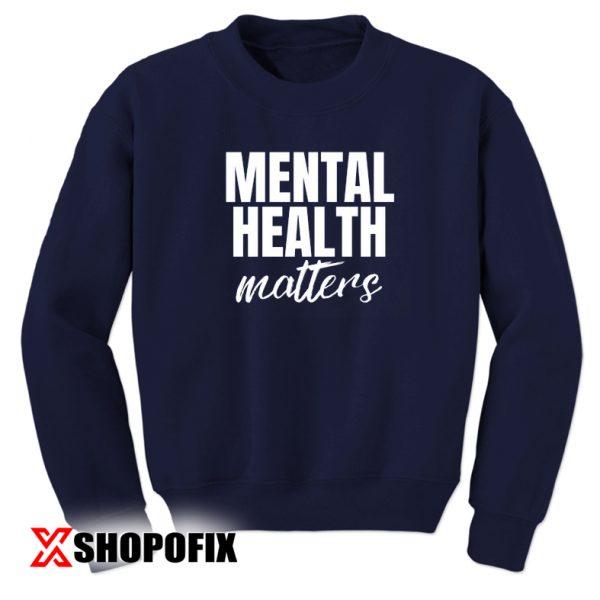 Mental Health Matters sweatshirt