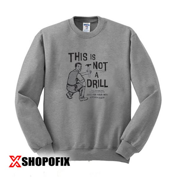 This Is Not a Drill swatshirt